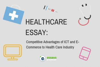 Healthcare Essay: Competitive Advantages of ICT and E-Commerce to Health Care Industry