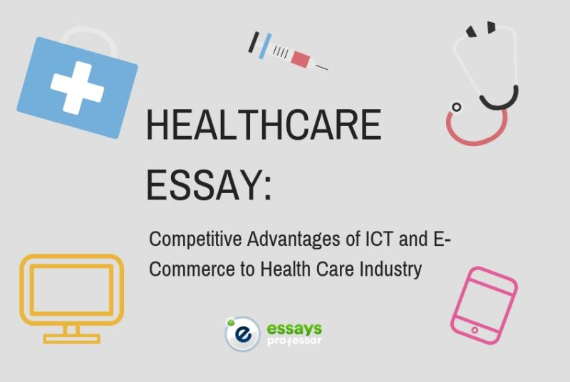 Healthcare Essay Competitive Advantages Of Ict And Ecommerce To  Healthcareessay