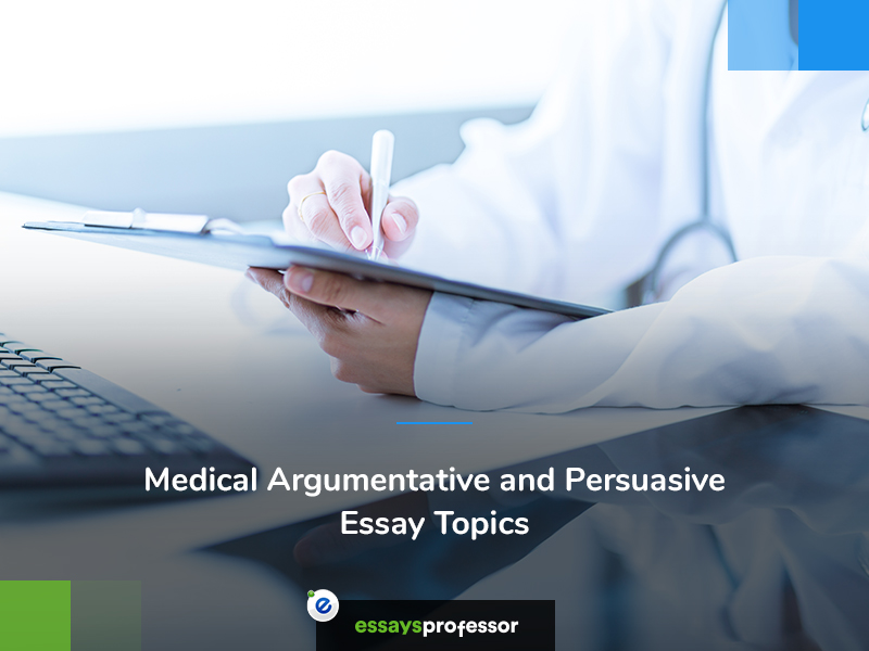 Medical Argumentative and Persuasive Essay Topics
