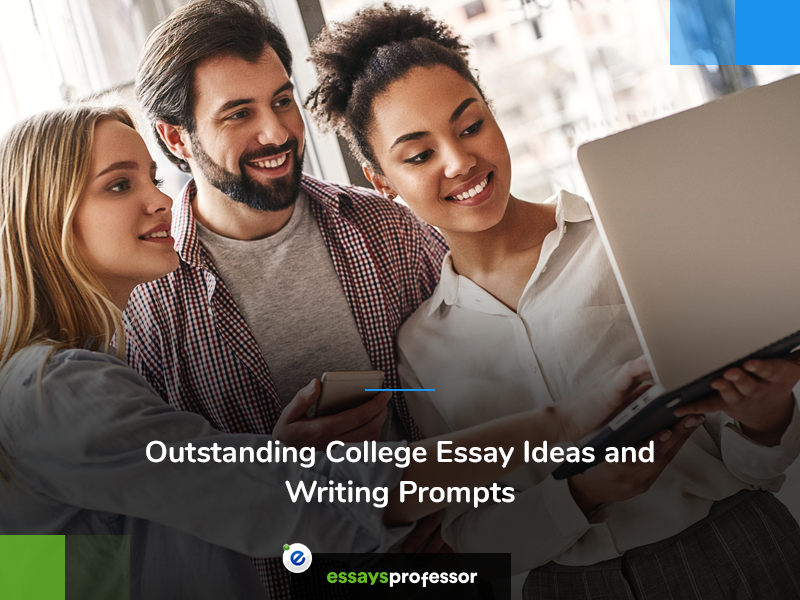 Outstanding College Essay Ideas and Writing Prompts